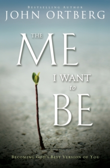 The Me I Want to Be : Becoming God's Best Version of You, Paperback / softback Book