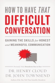 How to Have That Difficult Conversation : Gaining the Skills for Honest and Meaningful Communication, Paperback / softback Book