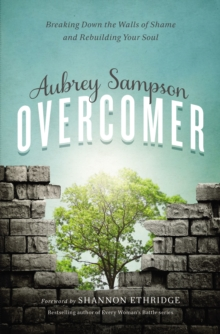 Overcomer : Breaking Down the Walls of Shame and Rebuilding Your Soul, Paperback / softback Book