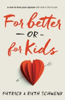For Better or for Kids : A Vow to Love Your Spouse with Kids in the House, Paperback / softback Book