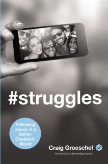 #Struggles : Following Jesus in a Selfie-Centered World, Paperback Book