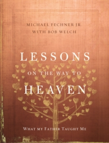 Lessons on the Way to Heaven : What My Father Taught Me, Hardback Book