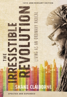 The Irresistible Revolution, Updated and Expanded : Living as an Ordinary Radical, Paperback / softback Book