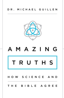 Amazing Truths : How Science and the Bible Agree, Paperback Book