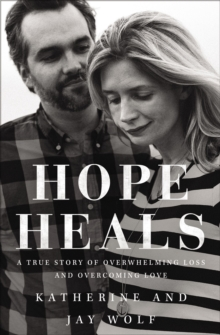 Hope Heals : A True Story of Overwhelming Loss and an Overcoming Love, Hardback Book