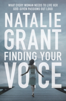 Finding Your Voice : What Every Woman Needs to Live Her God-Given Passions Out Loud, Paperback Book