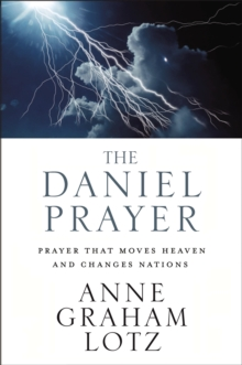The Daniel Prayer : Prayer That Moves Heaven and Changes Nations, EPUB eBook