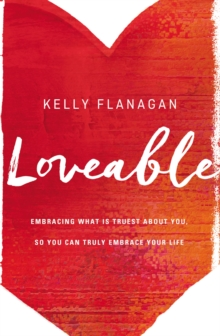 Loveable : Embracing What Is Truest About You, So You Can Truly Embrace Your Life, Paperback Book