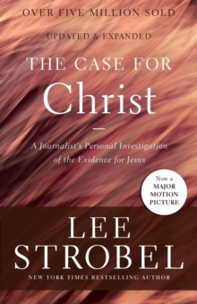 The Case for Christ : A Journalist's Personal Investigation of the Evidence for Jesus, Paperback / softback Book