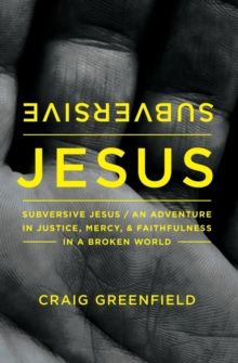 Subversive Jesus : An Adventure in Justice, Mercy, and Faithfulness in a Broken World, Paperback Book