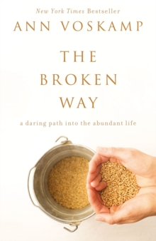 The Broken Way : A Daring Path into the Abundant Life, Paperback Book