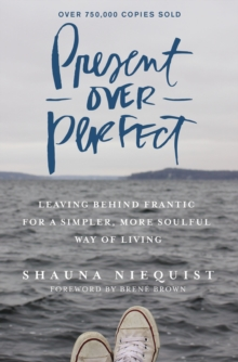 Present Over Perfect : Leaving Behind Frantic for a Simpler, More Soulful Way of Living, Paperback Book