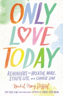 Only Love Today : Reminders to Breathe More, Stress Less, and Choose Love, EPUB eBook