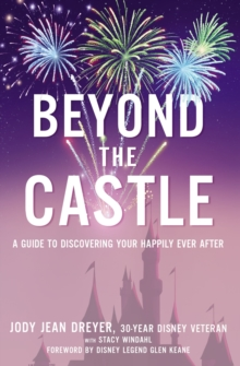 Beyond the Castle : A Guide to Discovering Your Happily Ever After, Hardback Book