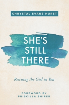 She's Still There : Rescuing the Girl in You, Paperback Book