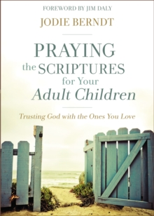 Praying the Scriptures for Your Adult Children : Trusting God with the Ones You Love, Paperback / softback Book