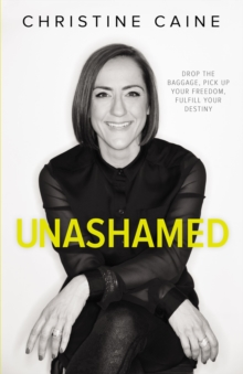 Unashamed : Drop the Baggage, Pick up Your Freedom, Fulfill Your Destiny, Paperback / softback Book