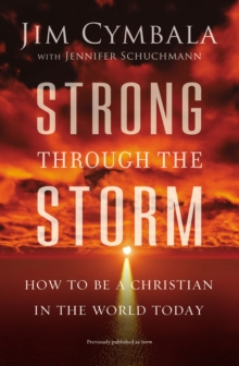 Strong through the Storm : How to Be a Christian in the World Today, Paperback Book