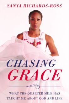 Chasing Grace : What the Quarter Mile Has Taught Me about God and Life, Hardback Book