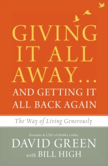 Giving It All Away...and Getting It All Back Again : The Way of Living Generously, Paperback Book