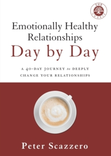 Emotionally Healthy Relationships Day by Day : A 40-Day Journey to Deeply Change Your Relationships, Paperback Book