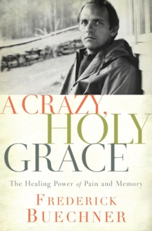 A Crazy, Holy Grace : The Healing Power of Pain and Memory, Paperback Book