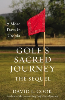 Golf's Sacred Journey, the Sequel : 7 More Days in Utopia, Hardback Book