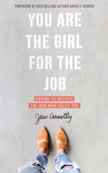 You Are the Girl for the Job : Daring to Believe the God Who Calls You, Paperback / softback Book