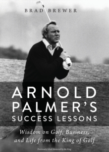 Arnold Palmer's Success Lessons : Wisdom on Golf, Business, and Life from the King of Golf, Paperback Book