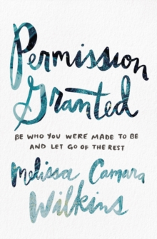 Permission Granted : Be Who You Were Made to Be and Let Go of the Rest, Paperback / softback Book