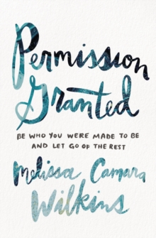 Permission Granted : Be Who You Were Made to Be and Let Go of the Rest, EPUB eBook