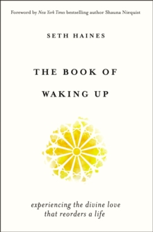 The Book of Waking Up : Experiencing the Divine Love That Reorders a Life, Paperback / softback Book