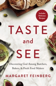 Taste and See : Discovering God among Butchers, Bakers, and Fresh Food Makers, Paperback / softback Book