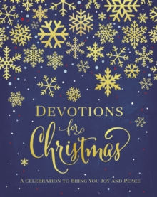 Devotions for Christmas : A Celebration to Bring You Joy and Peace, Hardback Book