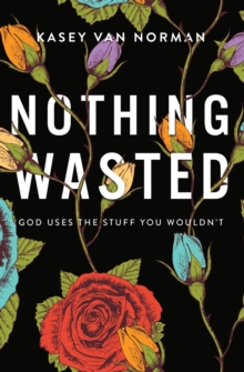 Nothing Wasted : God Uses the Stuff You Wouldn't, Paperback / softback Book