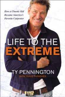 Life to the Extreme : How a Chaotic Kid Became America's Favorite Carpenter, EPUB eBook