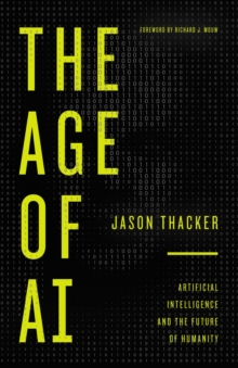 The Age of AI : Artificial Intelligence and the Future of Humanity, Hardback Book