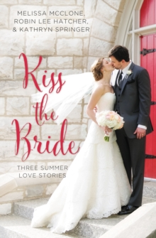 Kiss the Bride : Three Summer Love Stories, Paperback Book