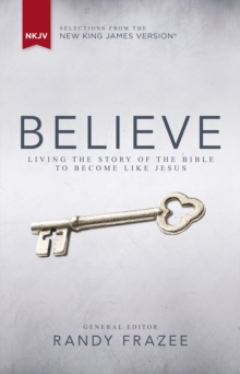 NKJV, Believe, eBook : Living the Story of the Bible to Become Like Jesus, EPUB eBook