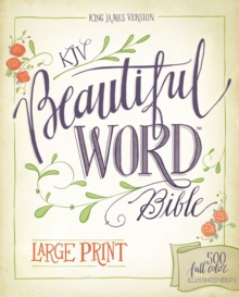 KJV, Beautiful Word Bible, Large Print, Hardcover, Red Letter Edition : 500 Full-Color Illustrated Verses, Hardback Book