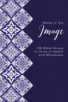 Made in His Image : 100 Bible Verses to Grow in Health and Wholeness, Hardback Book