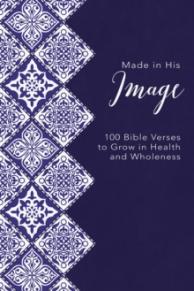Made in His Image : 100 Bible Verses to Grow in Health and Wholeness, EPUB eBook