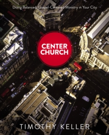 Center Church : Doing Balanced, Gospel-Centered Ministry in Your City, EPUB eBook