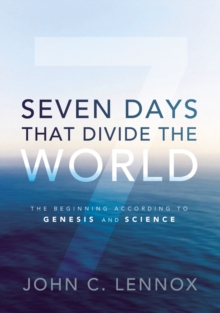 Seven Days That Divide the World : The Beginning According to Genesis and Science, Paperback / softback Book
