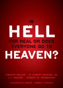 Is Hell for Real or Does Everyone Go To Heaven? : With contributions by Timothy Keller, R. Albert Mohler Jr., J. I. Packer, and Robert Yarbrough.   General editors Christopher W. Morgan and Robert A., EPUB eBook
