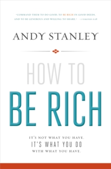 How to Be Rich : It's Not What You Have. It's What You Do With What You Have., Paperback Book