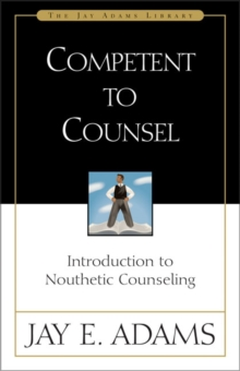 Competent to Counsel : Introduction to Nouthetic Counseling, Hardback Book