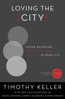 Loving the City : Doing Balanced, Gospel-Centered Ministry in Your City, Paperback Book