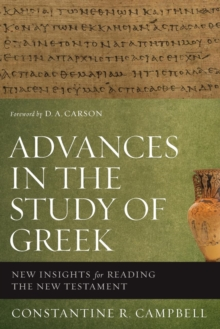 Advances in the Study of Greek : New Insights for Reading the New Testament, Paperback / softback Book