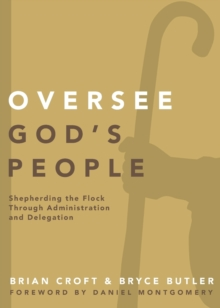 Oversee God's People : Shepherding the Flock Through Administration and Delegation, Paperback / softback Book